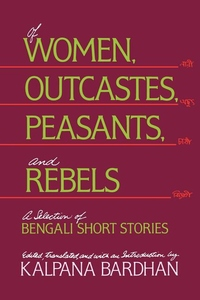 Of Women, Outcastes, Peasants, and Rebels:A Selection of Bengali Short Stories