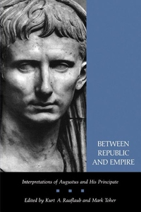 Between Republic and Empire -Interpretations of Augustus and His Principate
