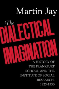 The Dialectical Imagination:A History of the Frankfurt School and the Institute of Social Research 1923-1950