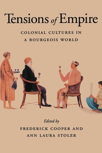 Tensions of Empire:Colonial Cultures in a Bourgeois World