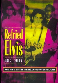 Refried Elvis:The Rise of the Mexican Counterculture