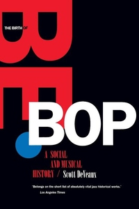 The Birth of Bebop:A Social and Musical History