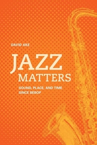 Jazz Matters:Sound, Place, and Time since Bebop