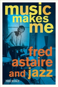 Music Makes Me:Fred Astaire and Jazz