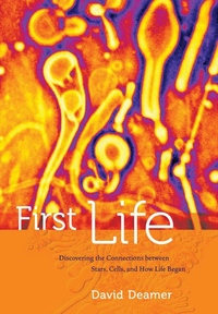 First Life - Discovering the Connections Between Stars, Cells, and How Life Began