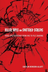 Killer Tapes and Shattered Screens - Video Spectatorship from VHS to File Sharing