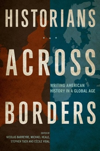 Historians Across Borders : Writing American History in a Global Age