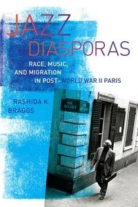 Jazz Diasporas: Race, Music, and Migration in Post-World War II Paris