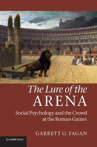 The Lure of the Arena:Social Psychology and the Crowd at the Roman Games