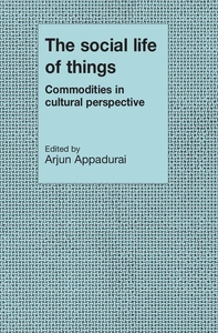 The Social Life of Things:Commodities in Cultural Perspective