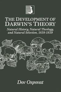 The Development of Darwin's Theory:Natural History, Natural Theology, and Natural Selection, 1838-1859