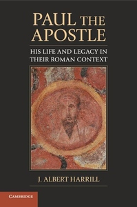 Paul the Apostle:His Life and Legacy in Their Roman Context