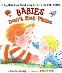 Babies Don't Eat Pizza:A Big Kids' Book about Baby Brothers and Baby Sisters