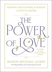 Power of Love : Sermons, Reflections, and Wisdom to Uplift and Inspire