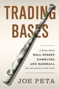 Trading Bases:A Story about Wall Street, Gambling, and Baseball (Not Necessarily in That Order)