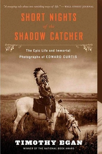 Short Nights of the Shadow Catcher:The Epic Life and Immortal Photographs of Edward Curtis