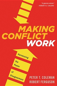 Making Conflict Work : Harnessing the Power of Disagreement