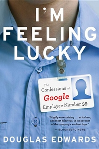 I'm Feeling Lucky:The Confessions of Google Employee Number 59