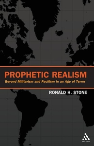 Prophetic Realism : Beyond Militarism and Pacifism in an Age of Terror