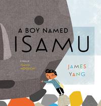 Boy Named Isamu: A Story of Isamu Noguchi