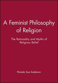 A Feminist Philosophy of Religion:The Rationality and Myths of Religious Belief
