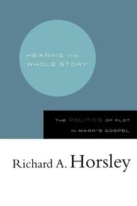 Hearing the Whole Story:The Politics of Plot in Mark's Gospel
