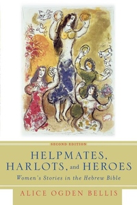 Helpmates, Harlots, and Heroes:Women's Stories in the Hebrew Bible