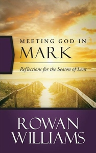 Meeting God in Mark : Reflections for the Season of Lent