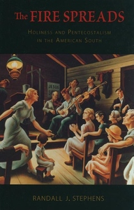 The Fire Spreads:Holiness and Pentecostalism in the American South