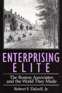 Enterprising Elite: The Boston Associates and the World They Made