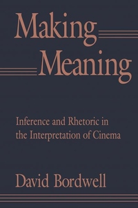 Making Meaning:Inference and Rhetoric in the Interpretation of Cinema