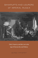 Bankrupts and Usurers of Imperial Russia : Debt, Property, and the Law in the Age of Dostoevsky and Tolstoy