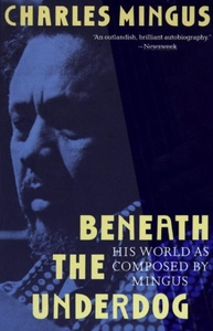 Beneath the Underdog:His World As Composed by Mingus