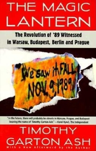 The Magic Lantern:The Revolution of '89 Witnessed in Warsaw, Budapest, Berlin, and Prague