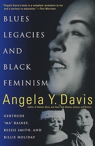 "Blues Legacies and Black Feminism:Gertrude ""Ma"" Rainey, Bessie Smith, and Billie Holiday"