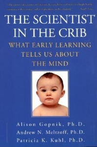 The Scientist in the Crib:What Early Learning Tells Us about the Mind