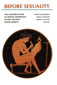 Before Sexuality - The Construction of Erotic Experience in the Ancient Greek World