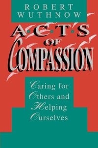 Acts of Compassion - Caring for Others and Helping Ourselves