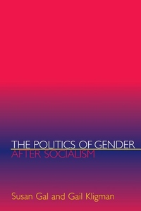 The Politics of Gender after Socialism:A Comparative-Historical Essay