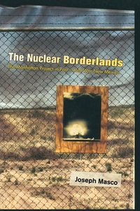 The Nuclear Borderlands:The Manhattan Project in Post-Cold War New Mexico
