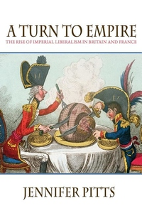 A Turn to Empire:The Rise of Imperial Liberalism in Britain and France