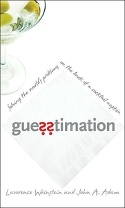 Guesstimation:Solving the World's Problems on the Back of a Cocktail Napkin