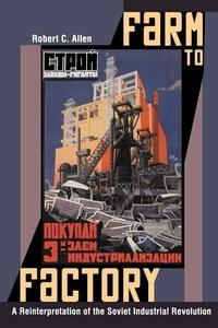 Farm to Factory : A Reinterpretation of the Soviet Industrial Revolution
