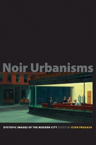 Noir Urbanisms - Dystopic Images of the Modern City