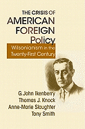 The Crisis of American Foreign Policy - Wilsonianism for the Twenty-first Century