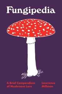 Fungipedia: A Brief Compendium of Mushroom Lore