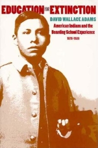 Education for Extinction:American Indians and the Boarding School Experience, 1875-1928