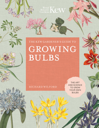 Kew Gardener's Guide to Growing Bulbs: The Art and Science to Grow Your Own Bulbs