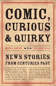 Comic, Curious and Quirky News Stories from Centuries Past