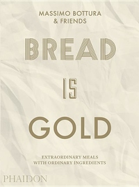 Bread is Gold: How Chefs Turn Ordinary Ingredients into Extraordinary Meals
